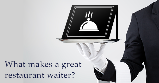 Top attributes to qualify as a great waiter